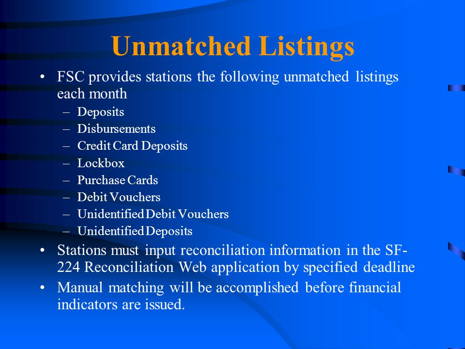 Unmatched Listings FSC provides stations the following unmatched listings each month. Deposits. Disbursements.