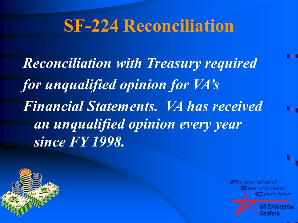SF-224 Reconciliation Reconciliation with Treasury required