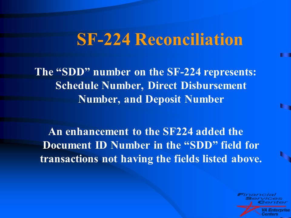 4/14/2017 SF-224 Reconciliation. The SDD number on the SF-224 represents: Schedule Number, Direct Disbursement Number, and Deposit Number.