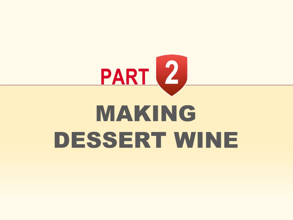 2 PART MAKING DESSERT WINE