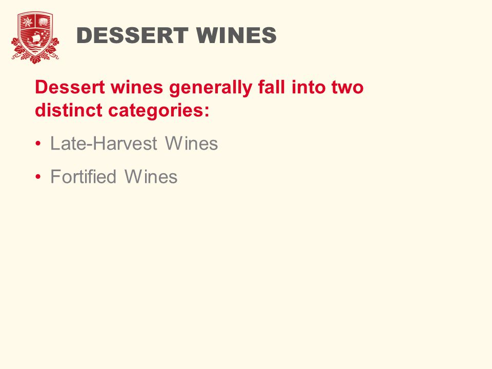 DESSERT WINES Dessert wines generally fall into two distinct categories: Late-Harvest Wines.