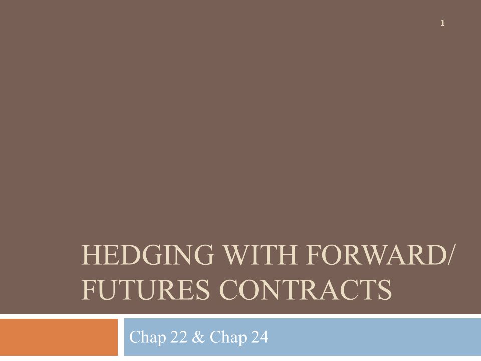 Hedging with Forward/ Futures contracts