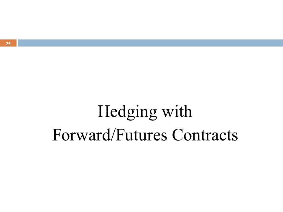 Hedging with Forward/Futures Contracts