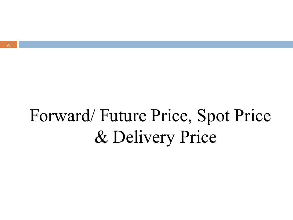 Forward/ Future Price, Spot Price & Delivery Price
