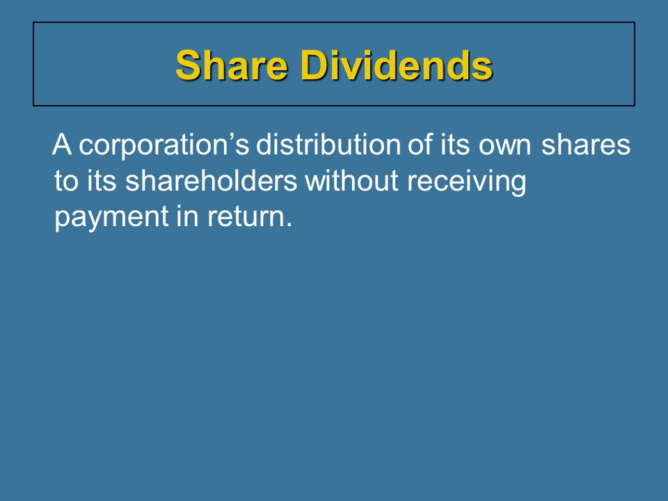 Share Dividends A corporation's distribution of its own shares to its shareholders without receiving payment in return.