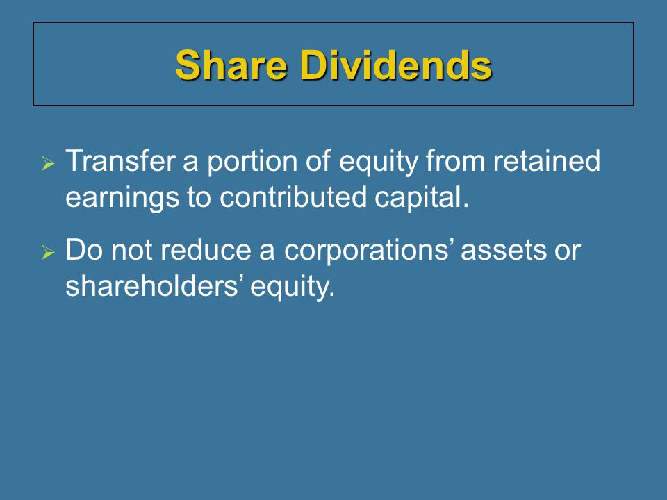 Share Dividends Transfer a portion of equity from retained earnings to contributed capital.