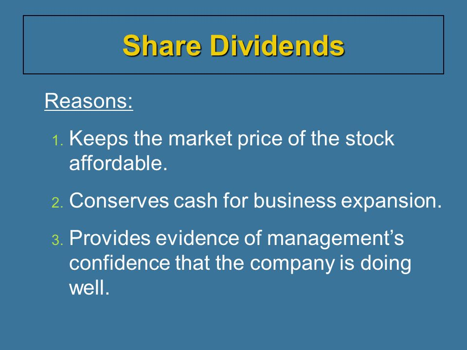 Share Dividends Keeps the market price of the stock affordable.