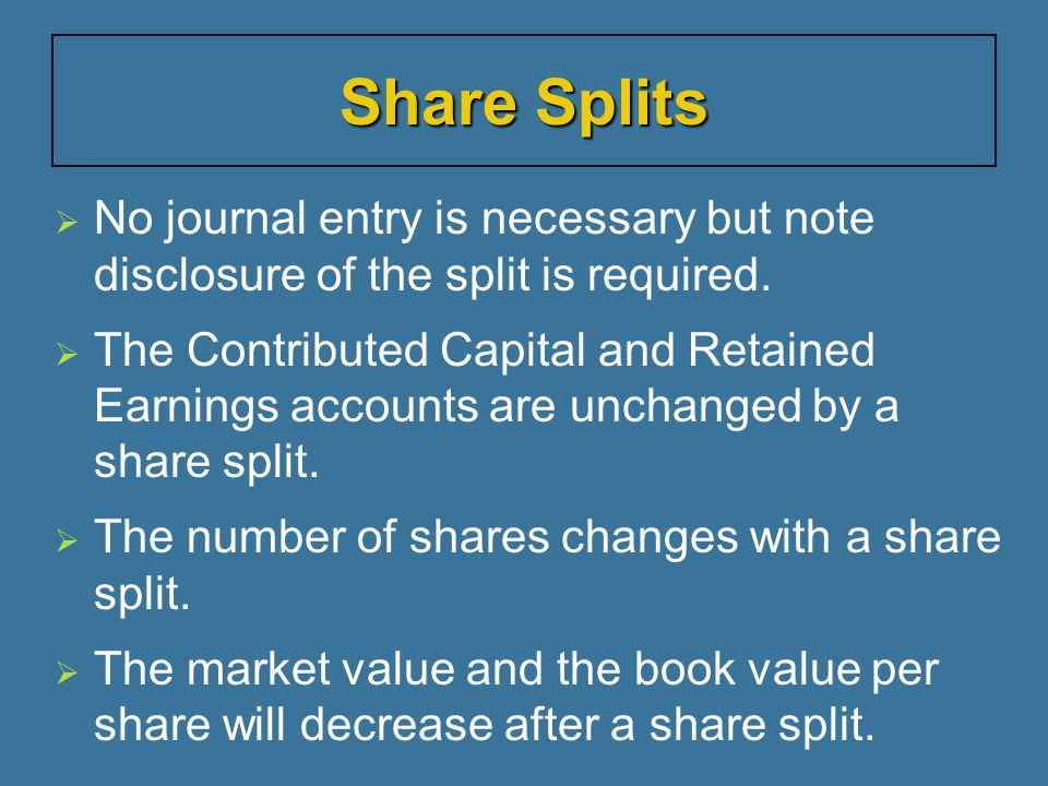 Share Splits No journal entry is necessary but note disclosure of the split is required.