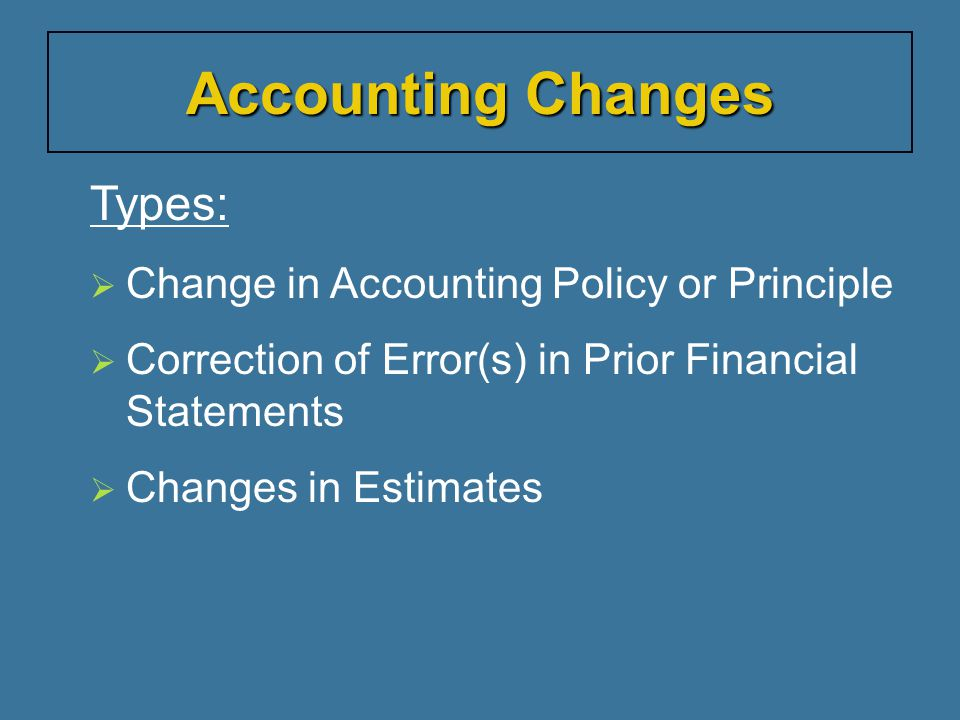 Accounting Changes Types: Change in Accounting Policy or Principle