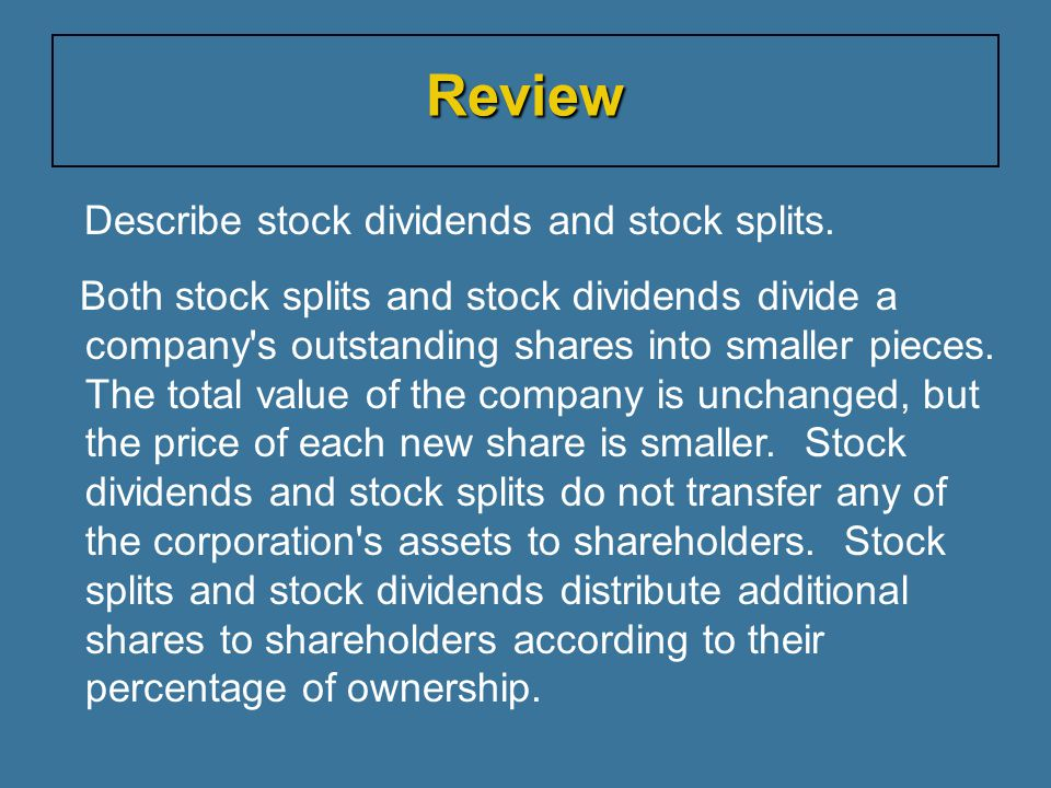 Review Describe stock dividends and stock splits.