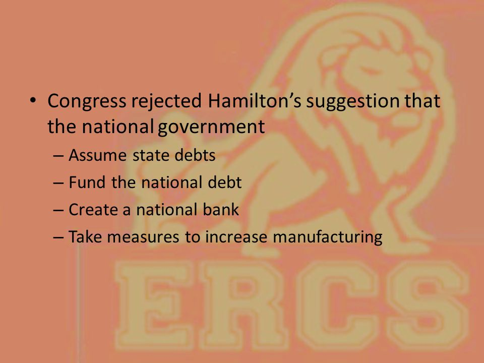Congress rejected Hamilton's suggestion that the national government