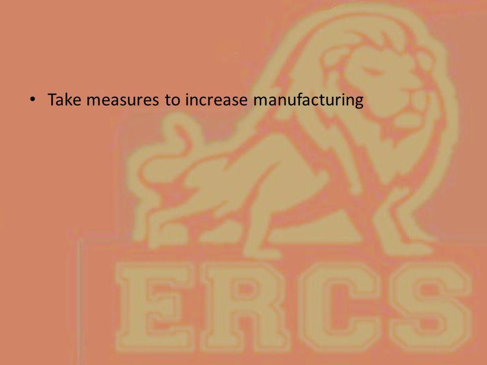 Take measures to increase manufacturing