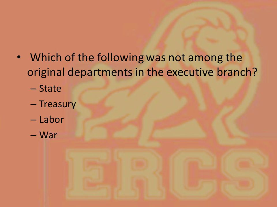 Which of the following was not among the original departments in the executive branch