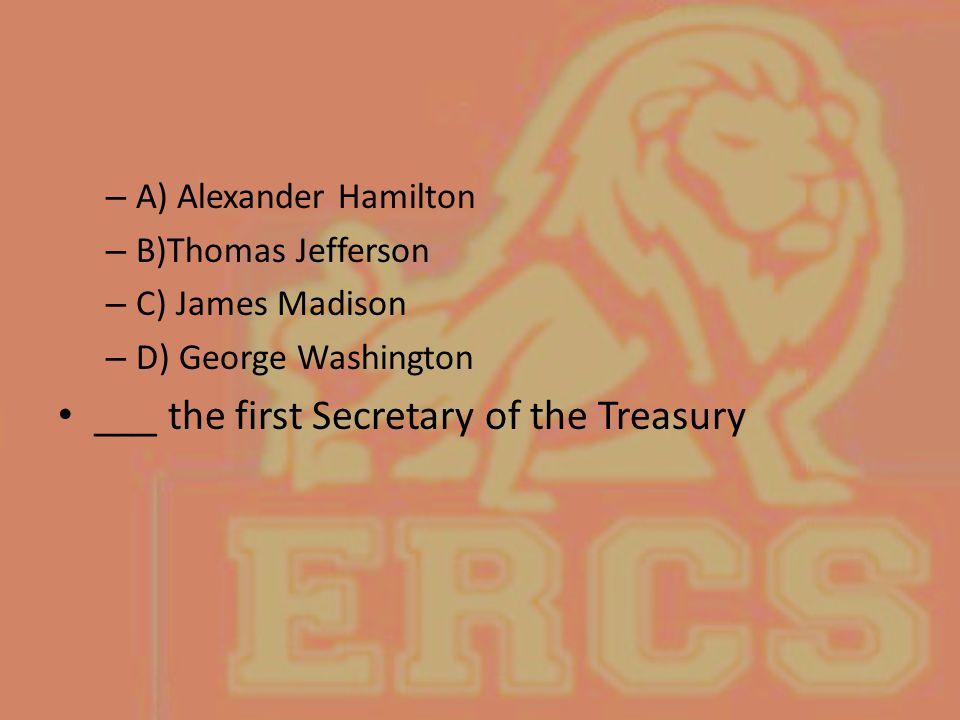 ___ the first Secretary of the Treasury