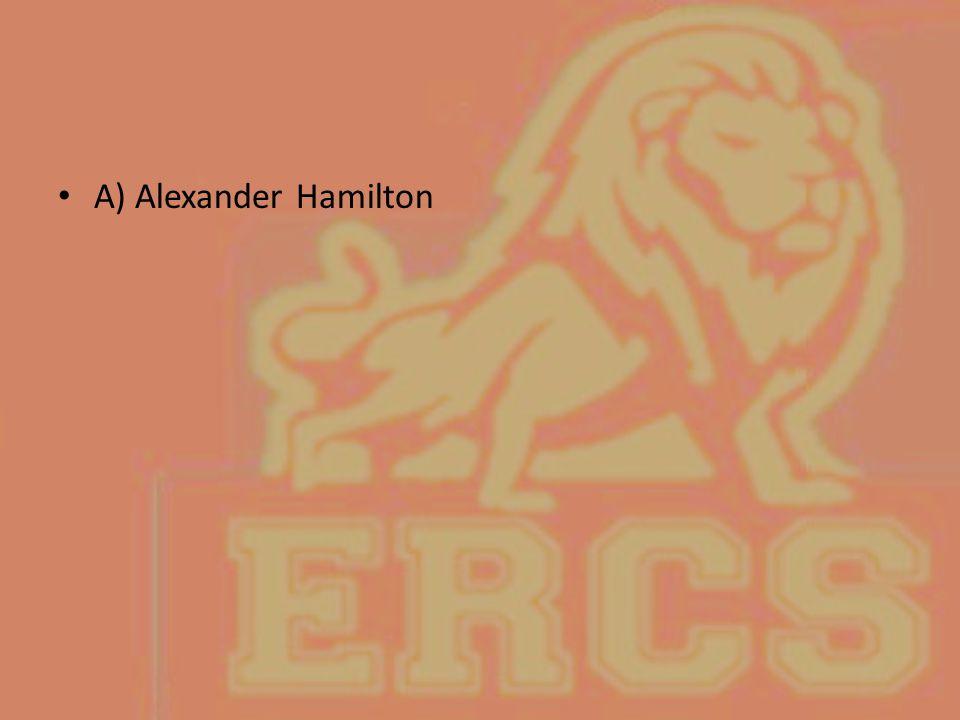 A) Alexander Hamilton