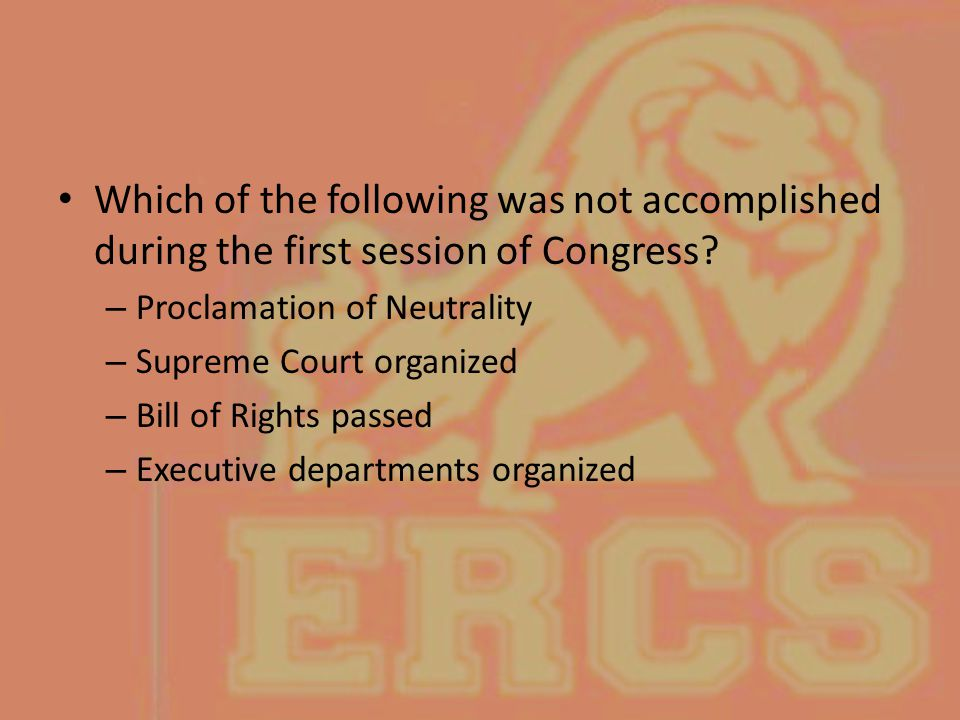 Which of the following was not accomplished during the first session of Congress