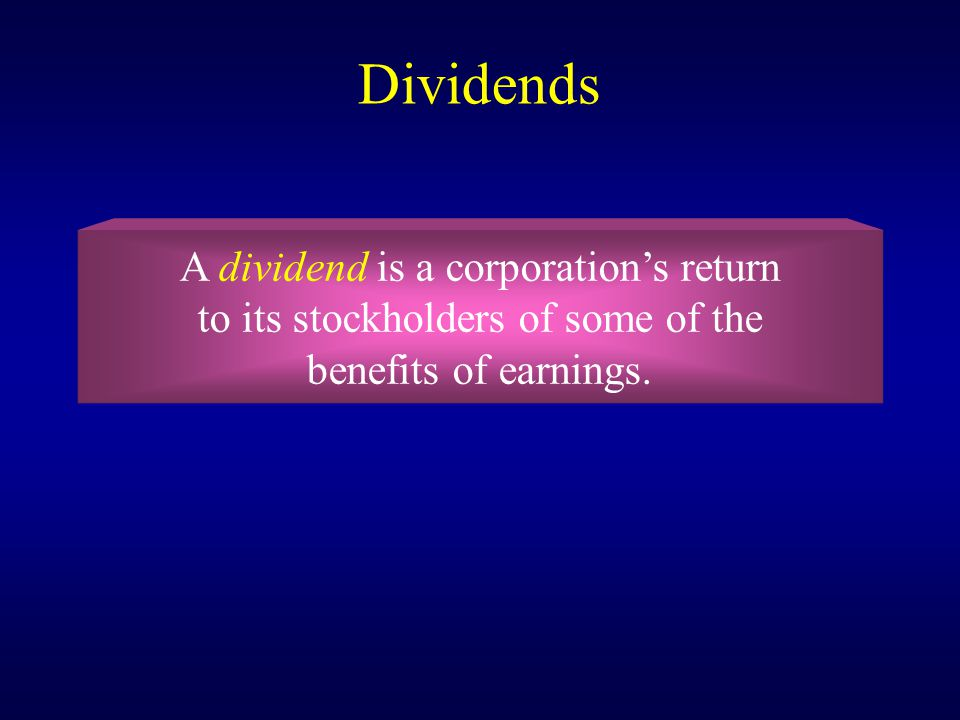 Dividends A dividend is a corporation's return