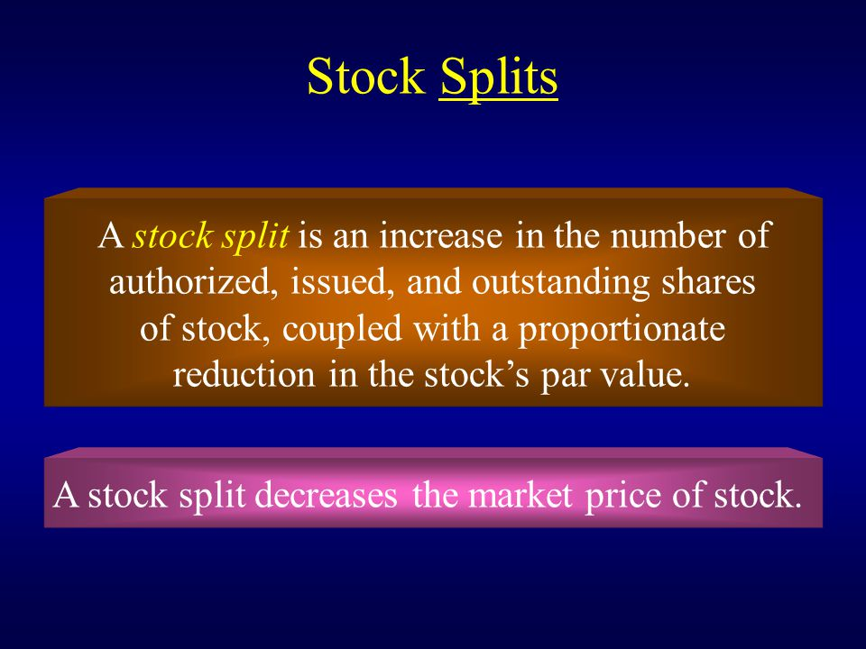 Stock Splits A stock split is an increase in the number of