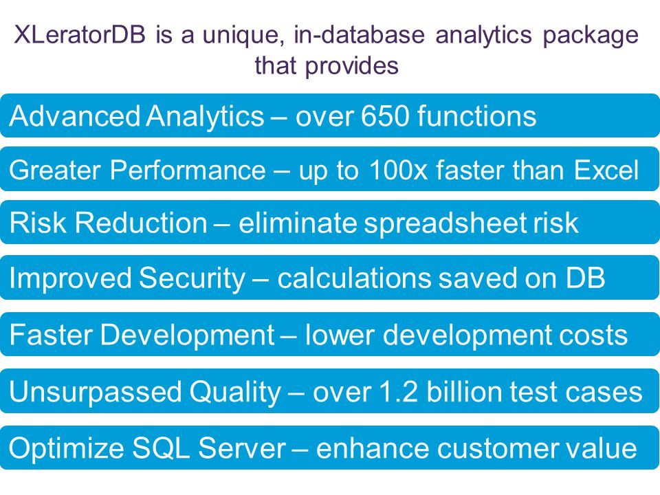 XLeratorDB is a unique, in-database analytics package that provides