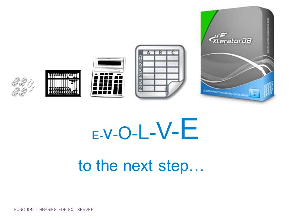 E-v-O-L-V-E to the next step… FUNCTION LIBRARIES FOR SQL SERVER