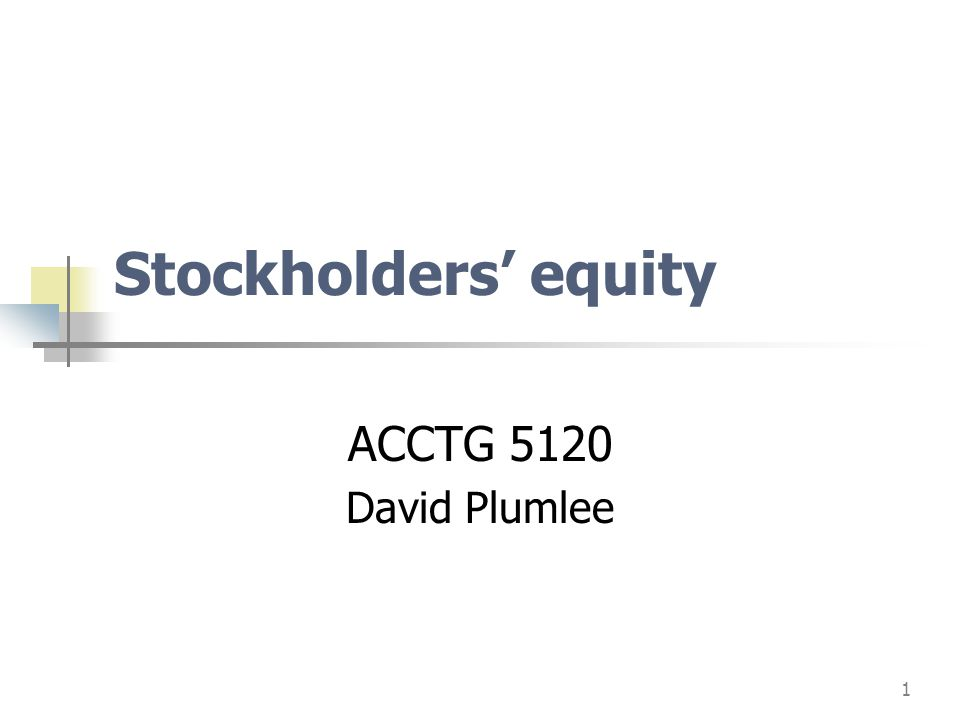 Stockholders' equity ACCTG 5120 David Plumlee