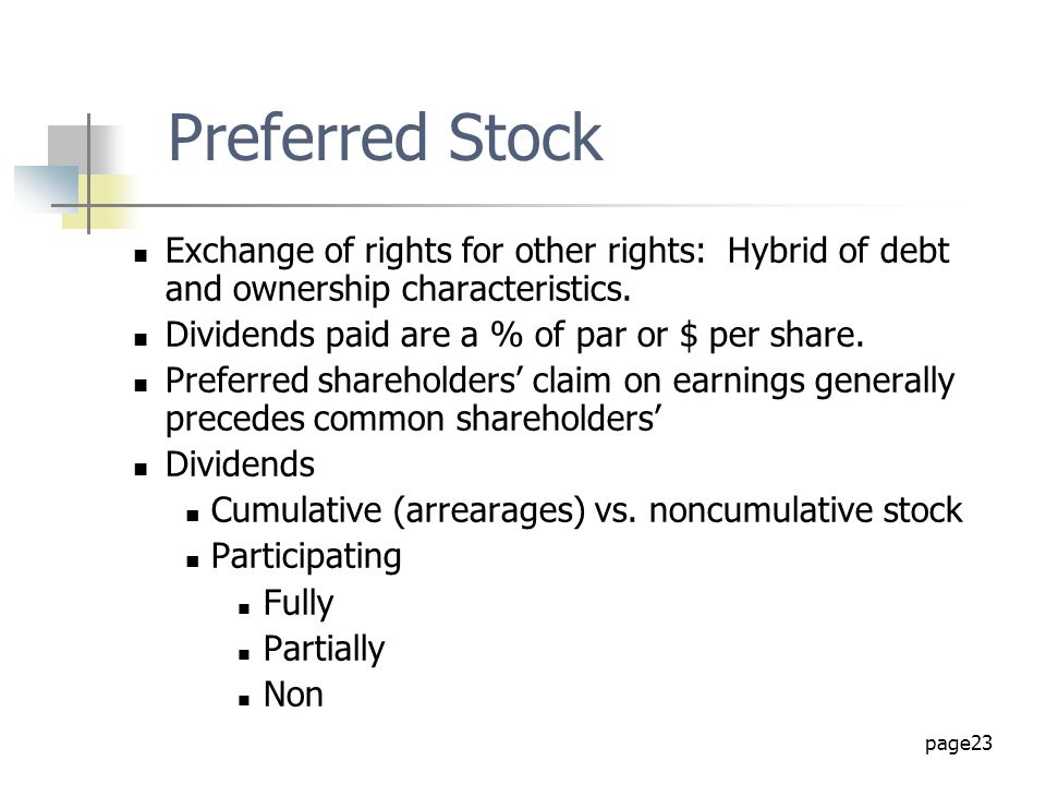 Preferred Stock Exchange of rights for other rights: Hybrid of debt and ownership characteristics.