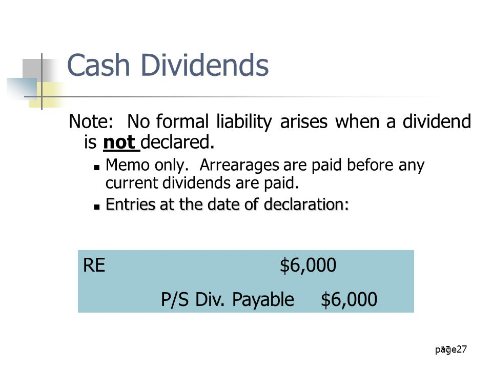 Cash Dividends Note: No formal liability arises when a dividend is not declared.