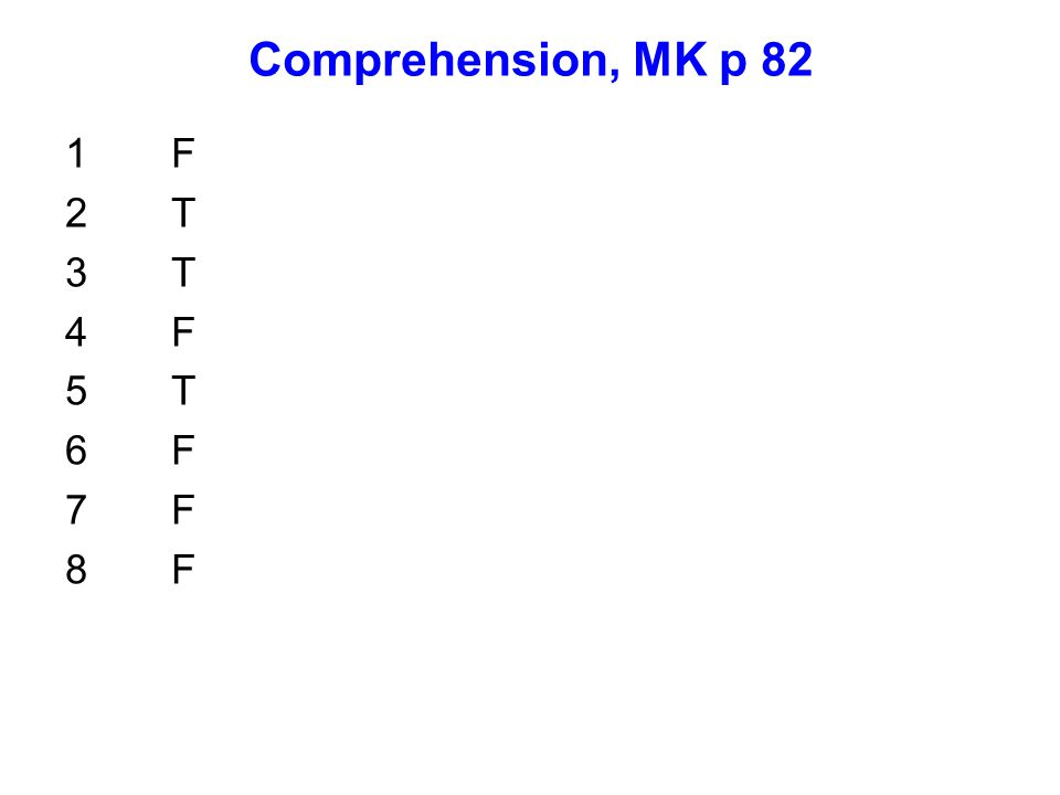 Comprehension, MK p 82 1 F 2 T 3 T 4 F 5 T 6 F 7 F 8 F