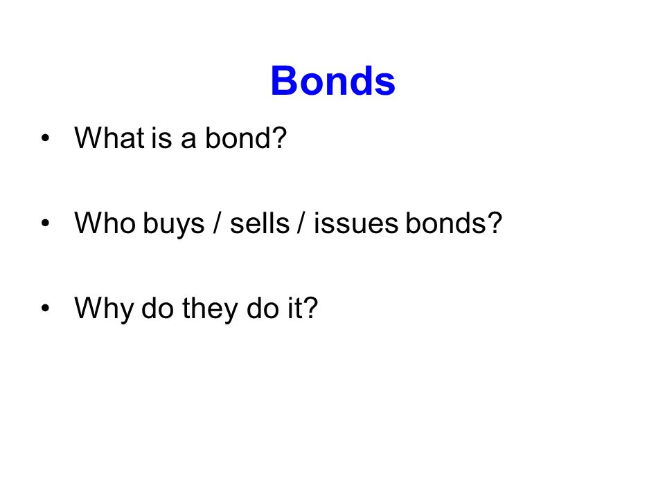 Bonds What is a bond Who buys / sells / issues bonds