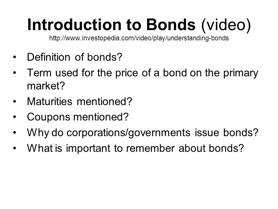 Introduction to Bonds (video) http://www. investopedia
