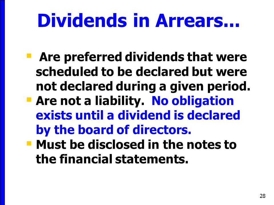 Dividends in Arrears... Are preferred dividends that were scheduled to be declared but were not declared during a given period.