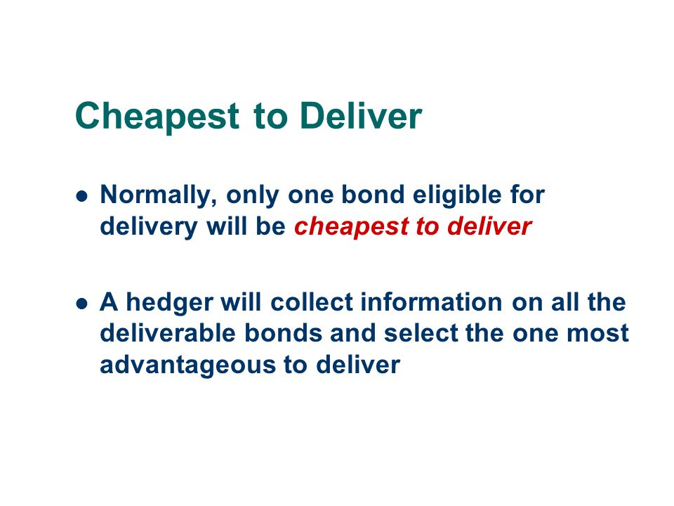 Cheapest to Deliver Normally, only one bond eligible for delivery will be cheapest to deliver.