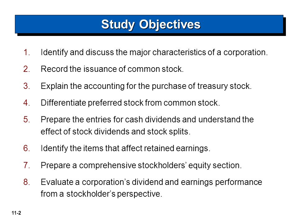 Study Objectives Identify and discuss the major characteristics of a corporation. Record the issuance of common stock.