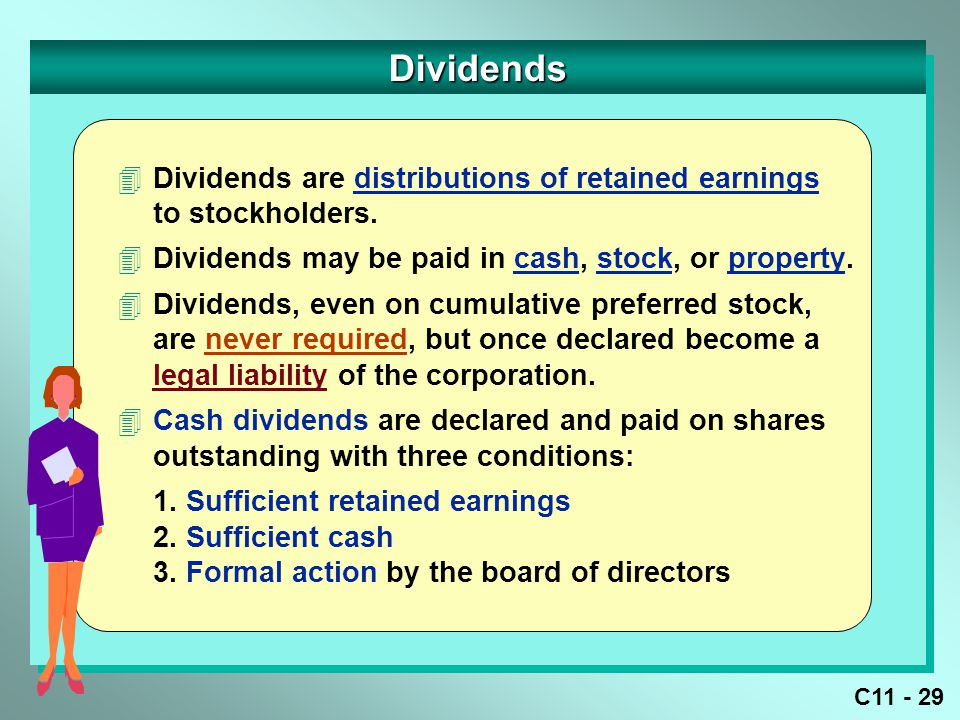 Dividends Dividends are distributions of retained earnings to stockholders. Dividends may be paid in cash, stock, or property.