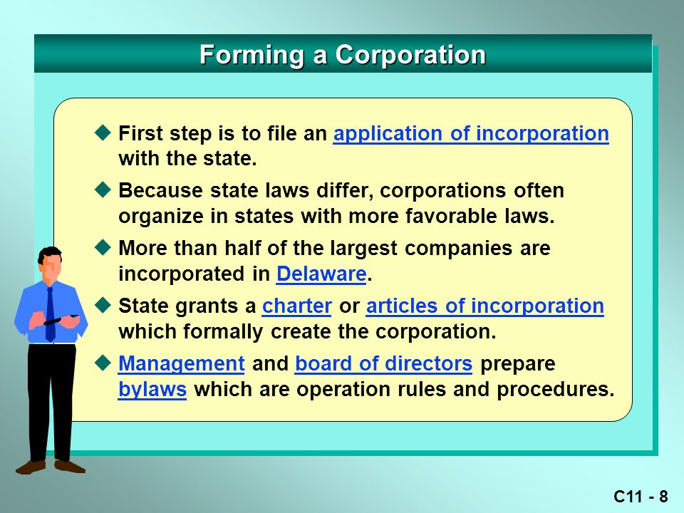 Forming a Corporation First step is to file an application of incorporation with the state.