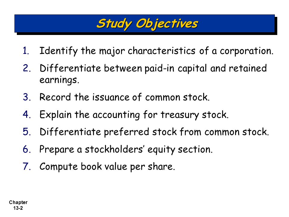 Study Objectives Identify the major characteristics of a corporation.