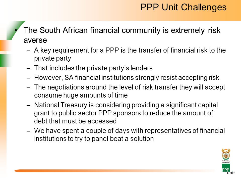 PPP Unit Challenges The South African financial community is extremely risk averse.