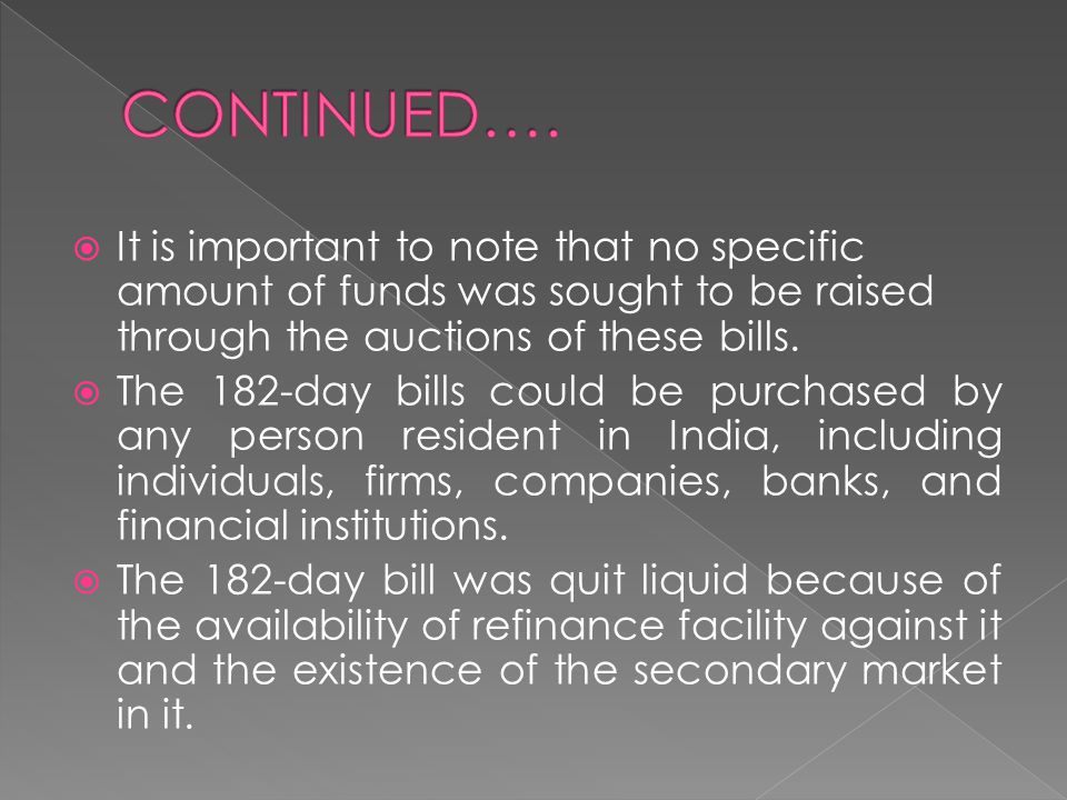 CONTINUED…. It is important to note that no specific amount of funds was sought to be raised through the auctions of these bills.