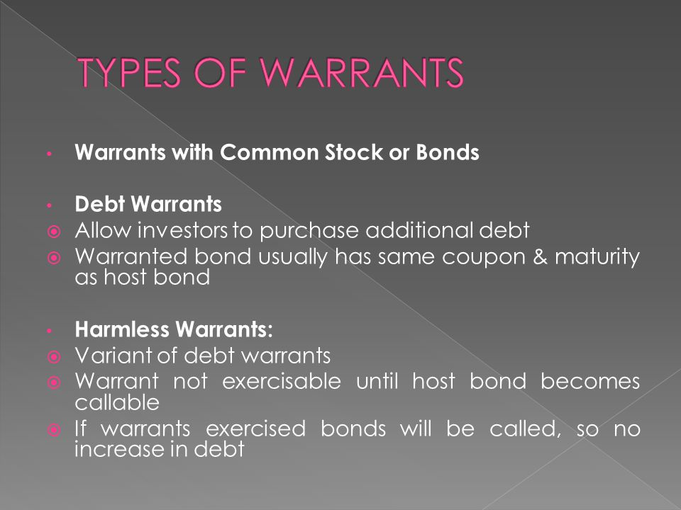 TYPES OF WARRANTS Warrants with Common Stock or Bonds Debt Warrants