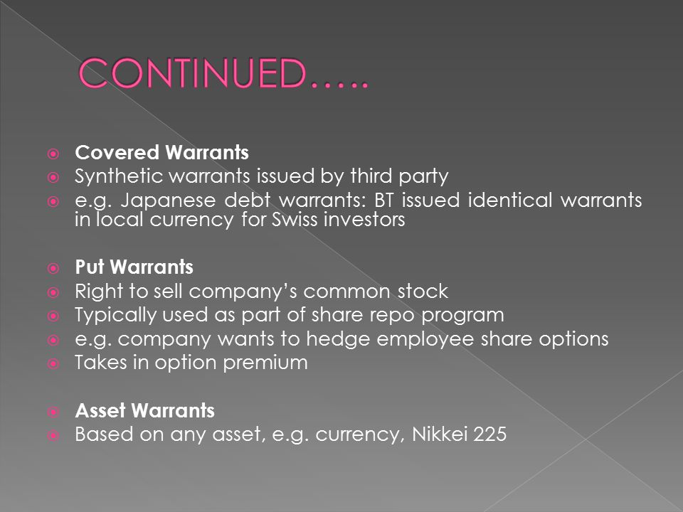 CONTINUED….. Covered Warrants Synthetic warrants issued by third party