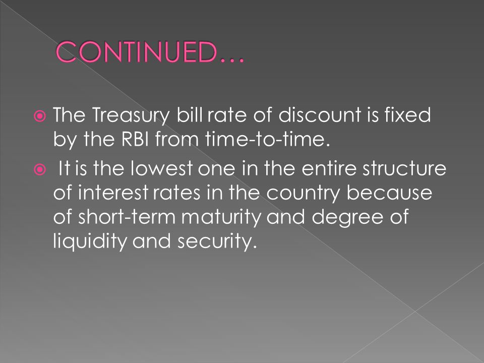 CONTINUED… The Treasury bill rate of discount is fixed by the RBI from time-to-time.