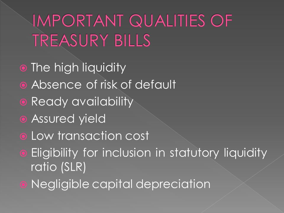 IMPORTANT QUALITIES OF TREASURY BILLS