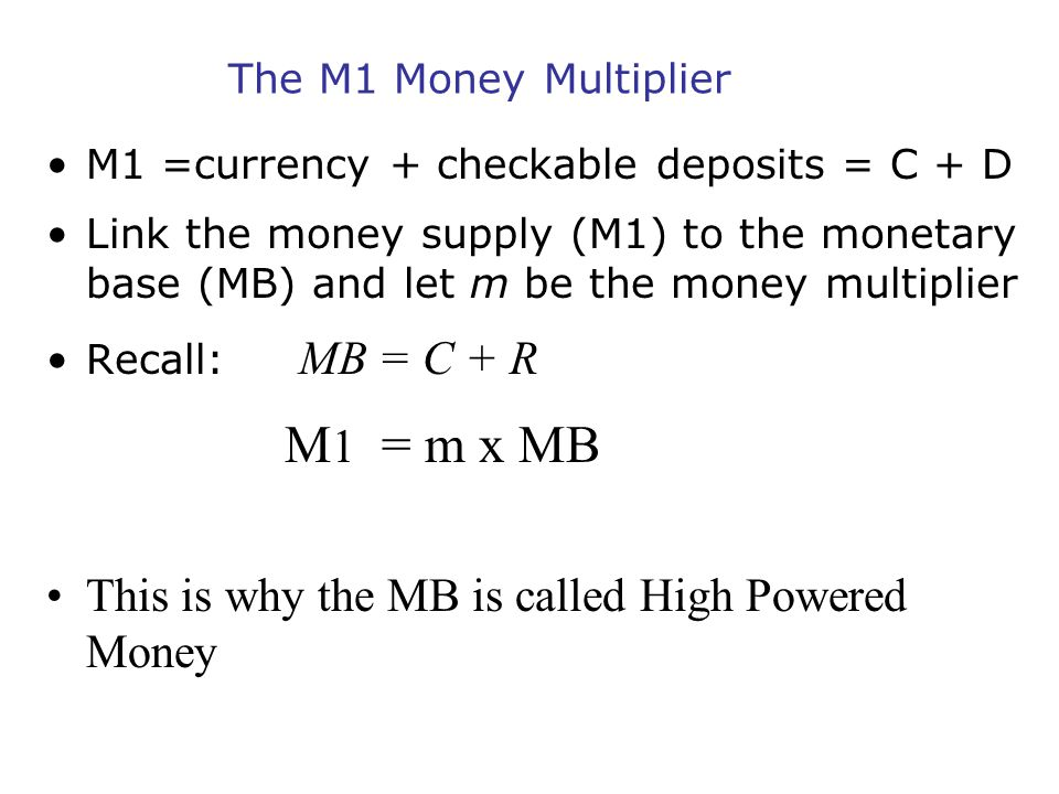 M1 = m x MB The M1 Money Multiplier