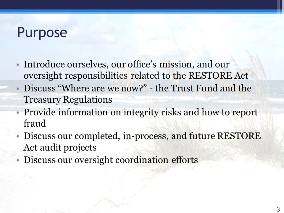Purpose Introduce ourselves, our office's mission, and our oversight responsibilities related to the RESTORE Act.