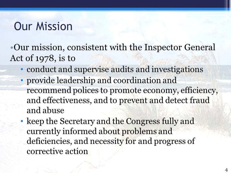 Our Mission Our mission, consistent with the Inspector General Act of 1978, is to. conduct and supervise audits and investigations.