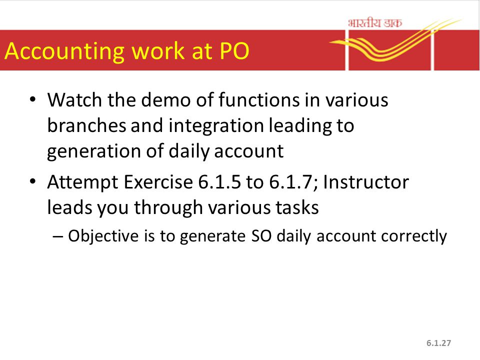 Accounting work at PO Watch the demo of functions in various branches and integration leading to generation of daily account.