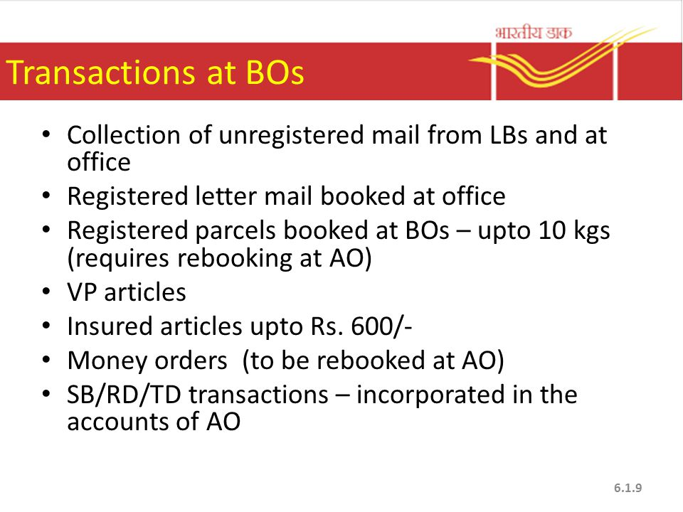 Transactions at BOs Collection of unregistered mail from LBs and at office. Registered letter mail booked at office.