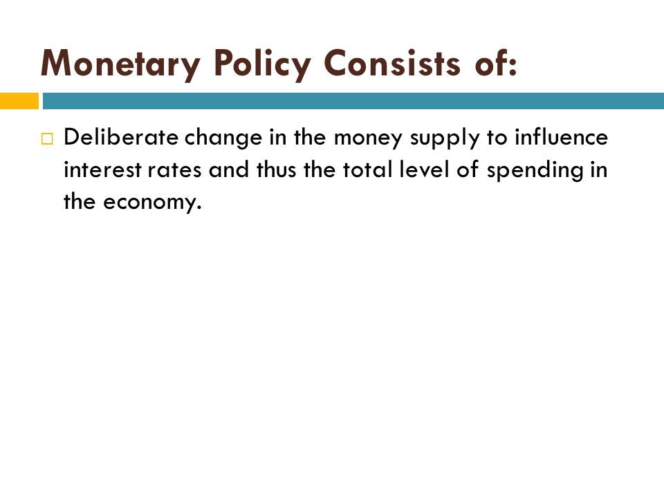 Monetary Policy Consists of: