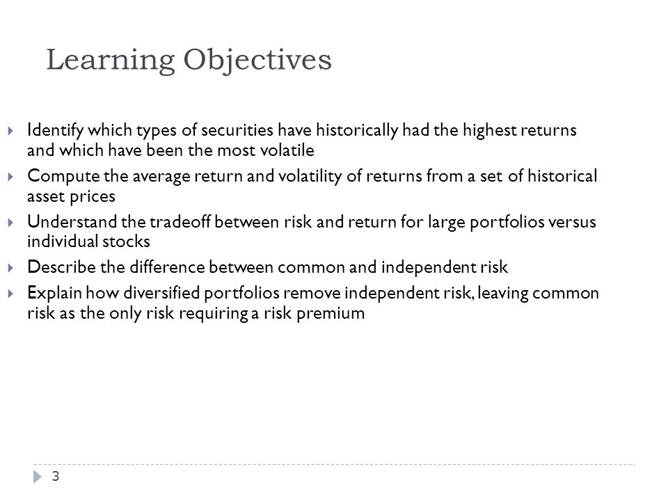 Learning Objectives Identify which types of securities have historically had the highest returns and which have been the most volatile.