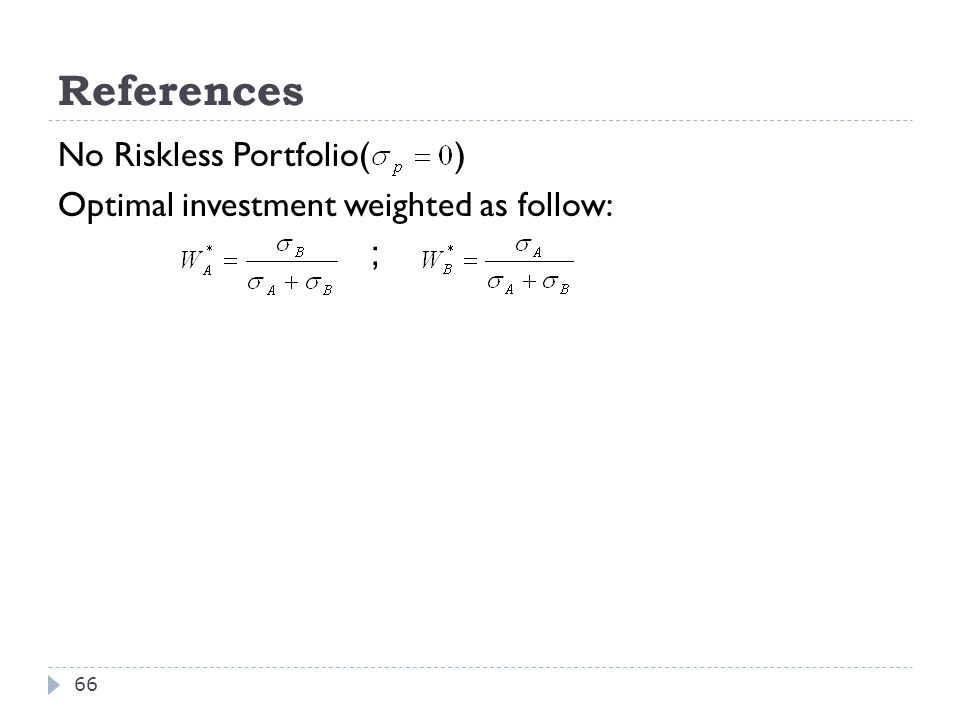 References No Riskless Portfolio( ) Optimal investment weighted as follow: ;